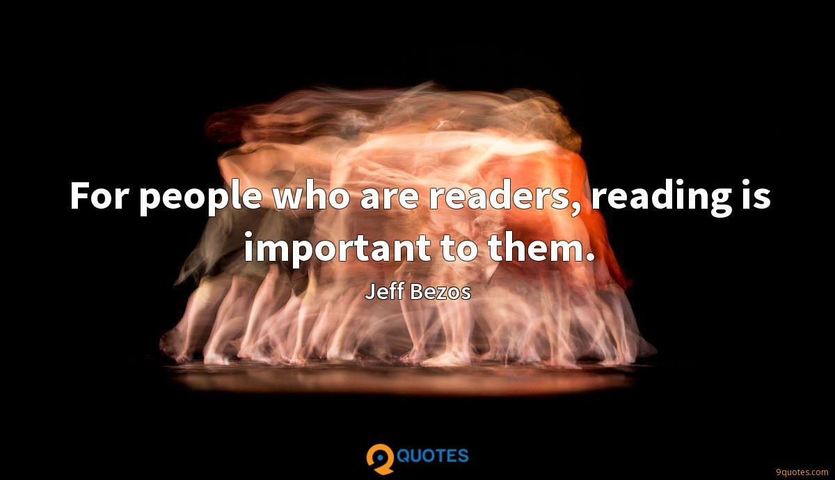 For people who are readers, reading is important to them.