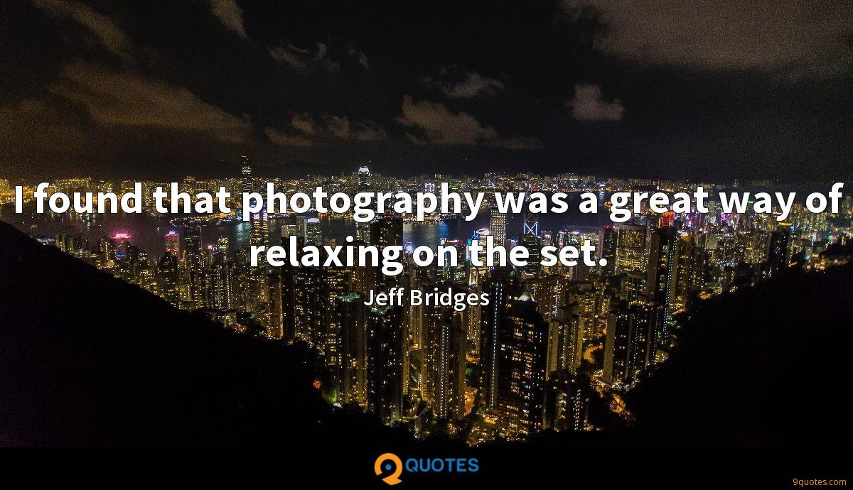 I found that photography was a great way of relaxing on the set.