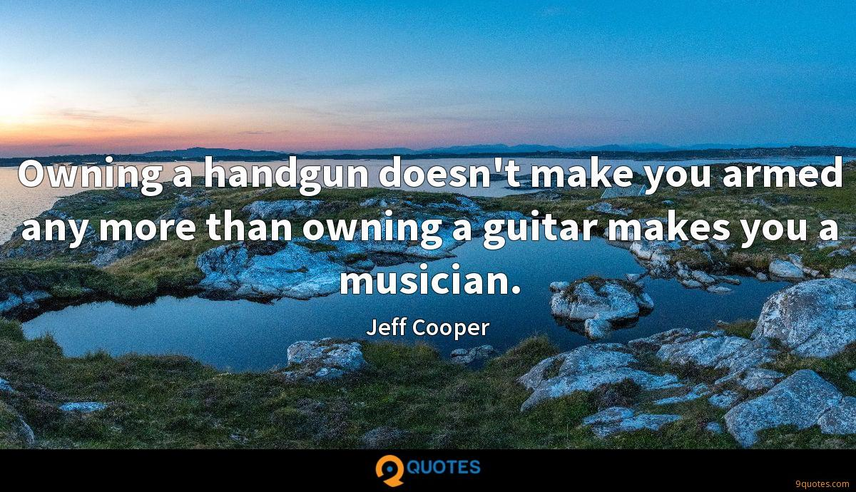 Owning a handgun doesn't make you armed any more than owning a guitar makes you a musician.