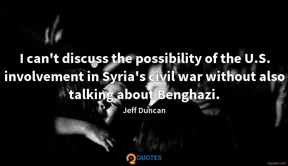 I can't discuss the possibility of the U.S. involvement in Syria's civil war without also talking about Benghazi.