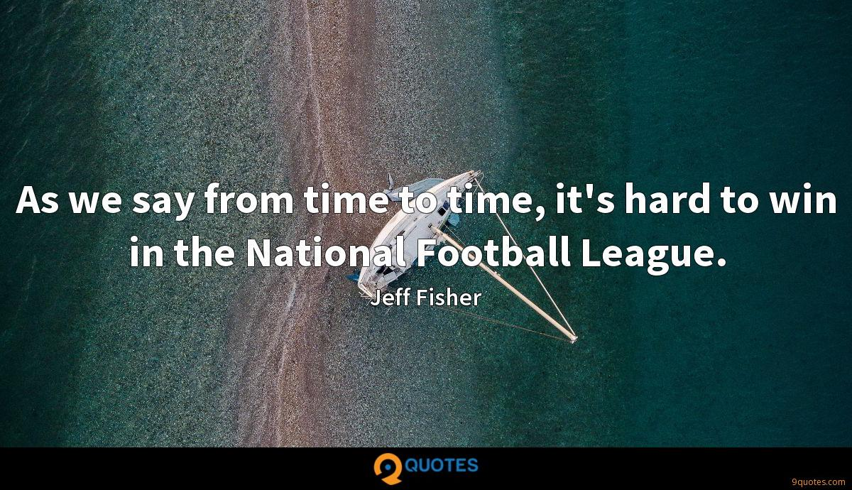 As we say from time to time, it's hard to win in the National Football League.
