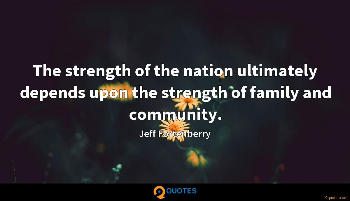 The strength of the nation ultimately depends upon the strength of family and community.
