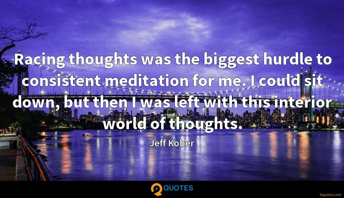 Racing thoughts was the biggest hurdle to consistent meditation for me. I could sit down, but then I was left with this interior world of thoughts.