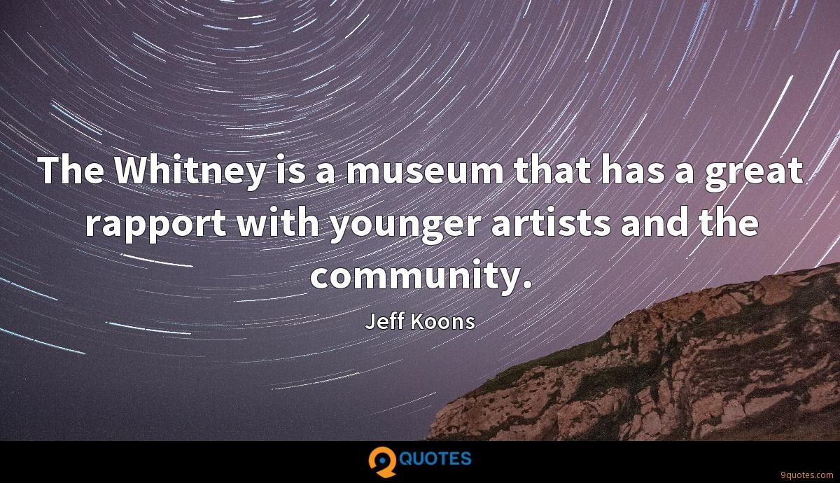 The Whitney is a museum that has a great rapport with younger artists and the community.