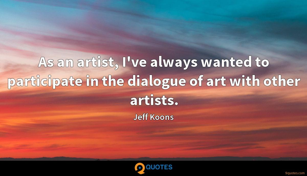 As an artist, I've always wanted to participate in the dialogue of art with other artists.