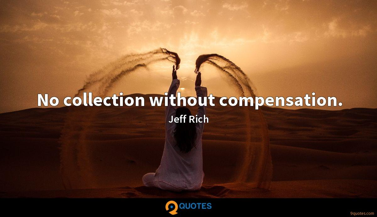 No collection without compensation.