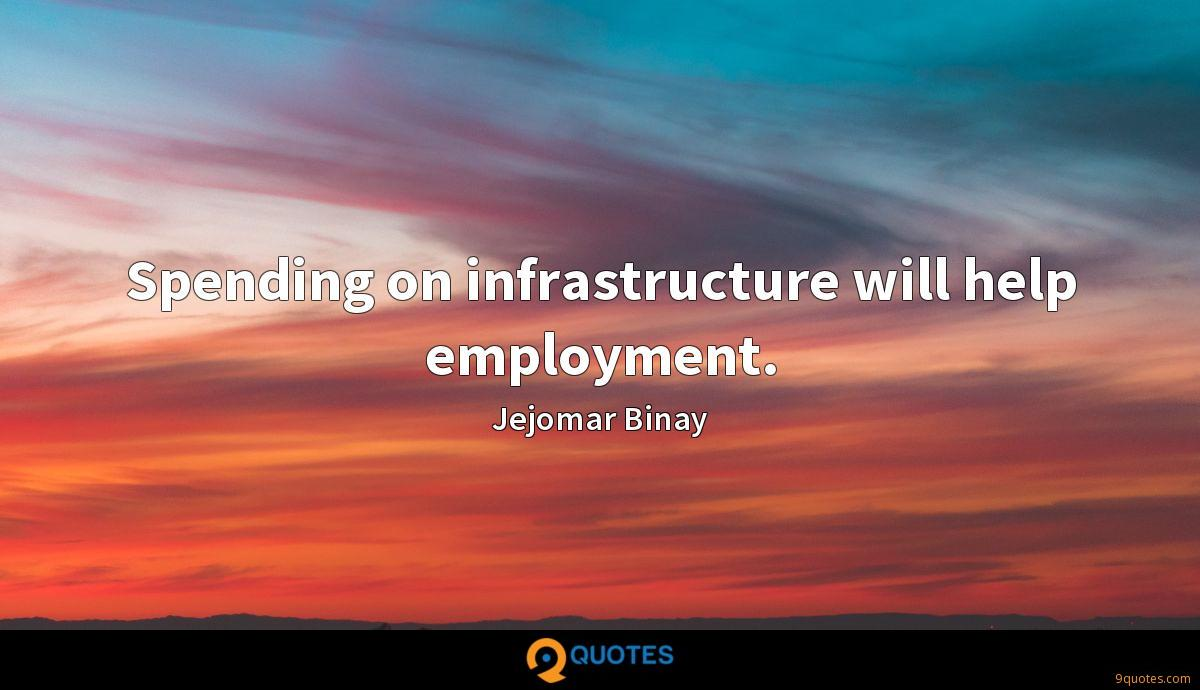 Spending on infrastructure will help employment.