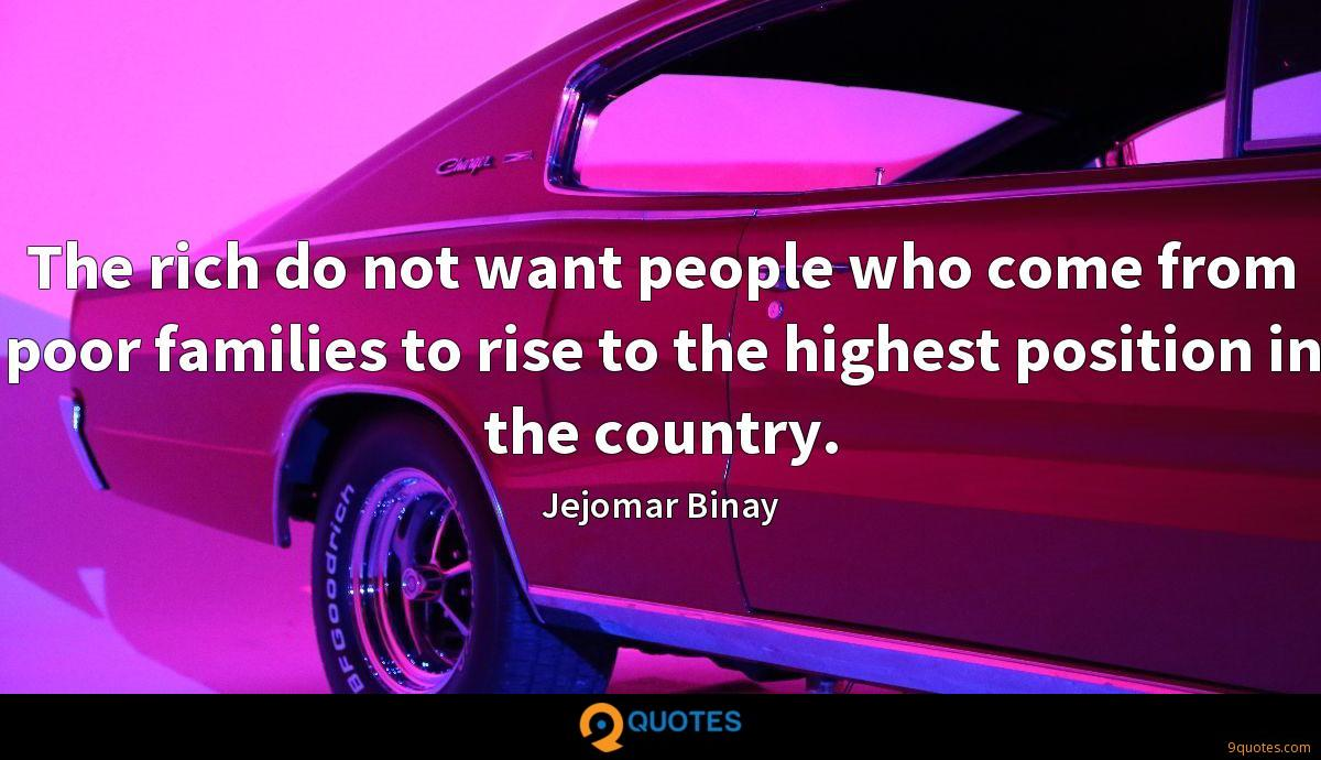 The rich do not want people who come from poor families to rise to the highest position in the country.