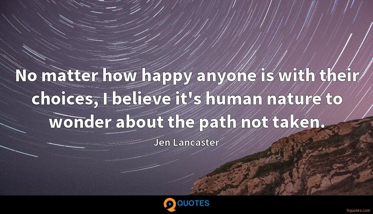 No matter how happy anyone is with their choices, I believe it's human nature to wonder about the path not taken.