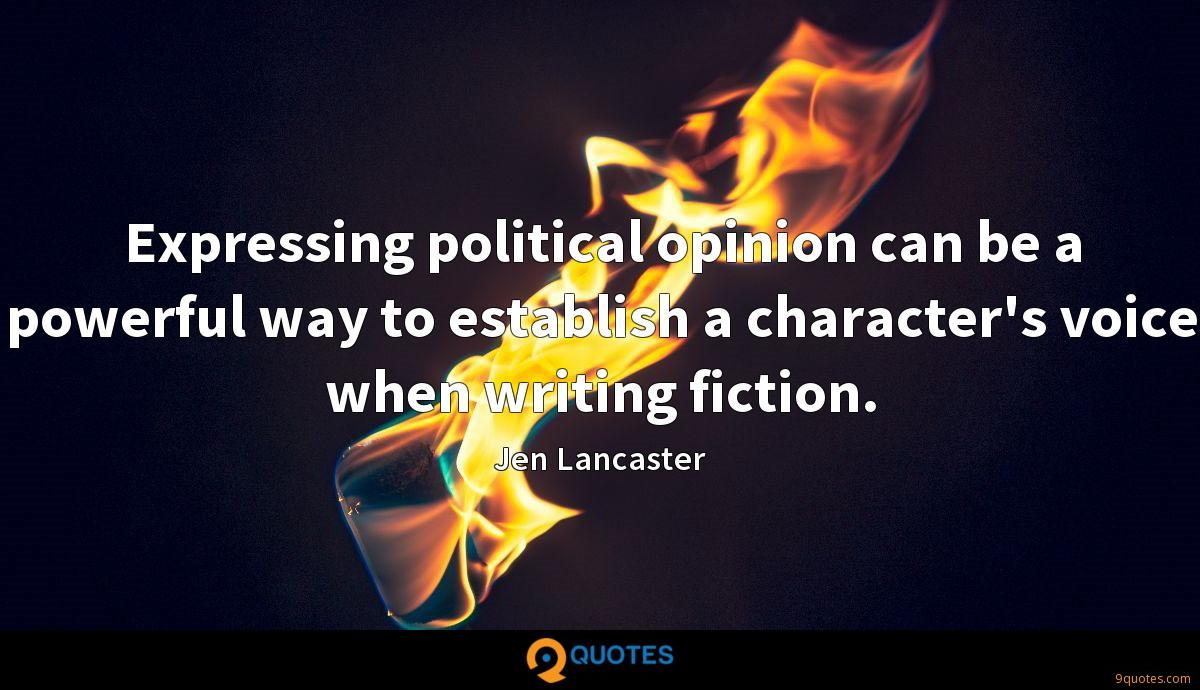 Expressing political opinion can be a powerful way to establish a character's voice when writing fiction.
