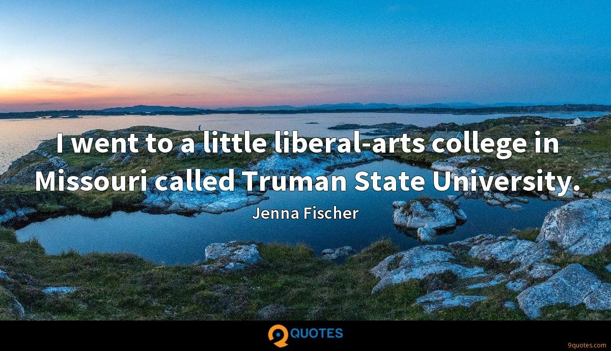I went to a little liberal-arts college in Missouri called Truman State University.