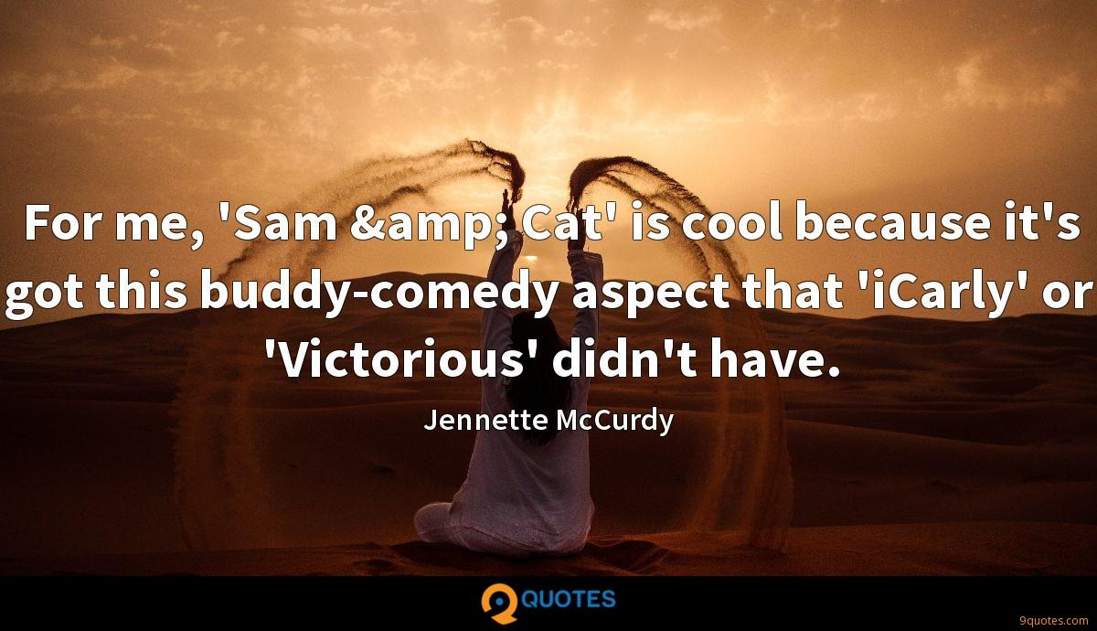For me, 'Sam & Cat' is cool because it's got this buddy-comedy aspect that 'iCarly' or 'Victorious' didn't have.