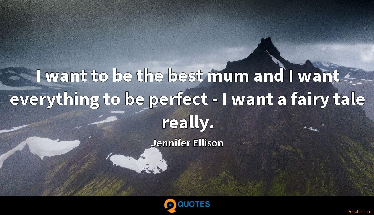 I want to be the best mum and I want everything to be perfect - I want a fairy tale really.