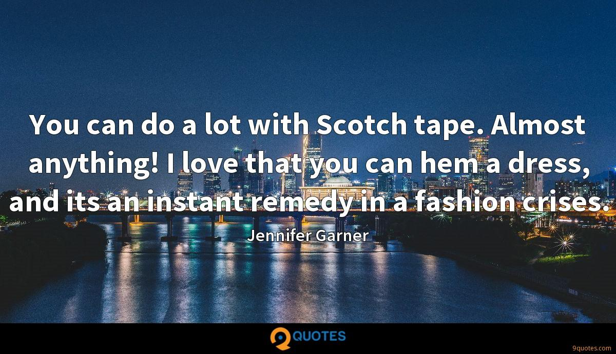 You can do a lot with Scotch tape. Almost anything! I love that you can hem a dress, and its an instant remedy in a fashion crises.