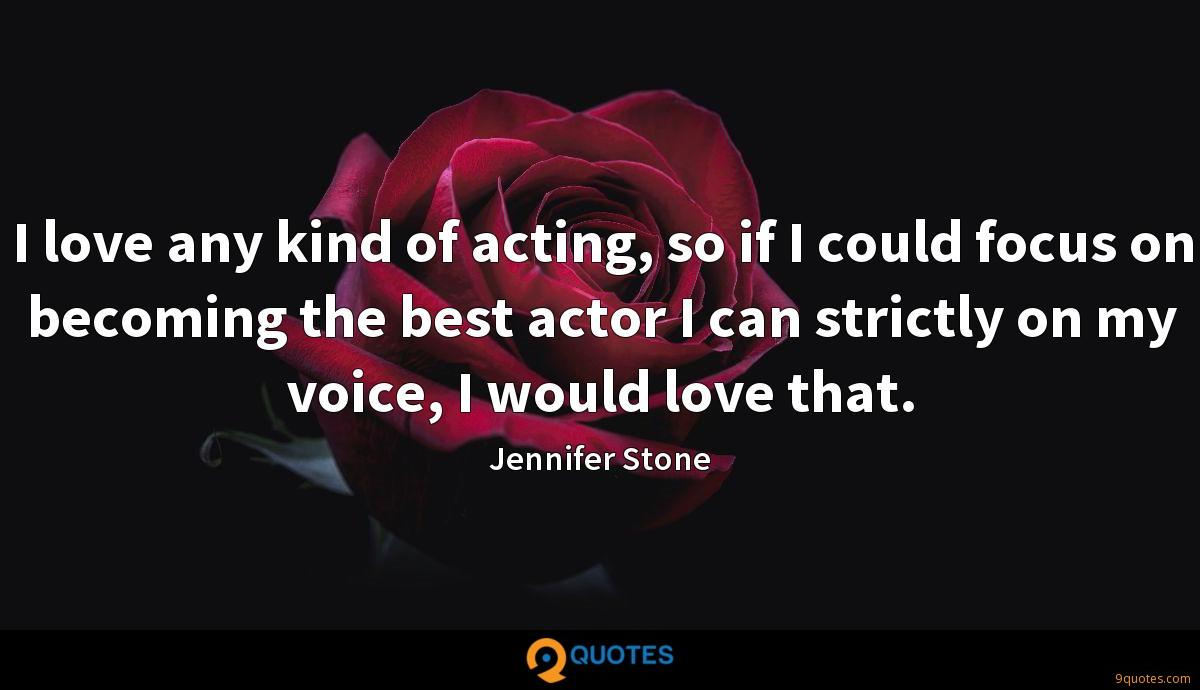 I love any kind of acting, so if I could focus on becoming the best actor I can strictly on my voice, I would love that.