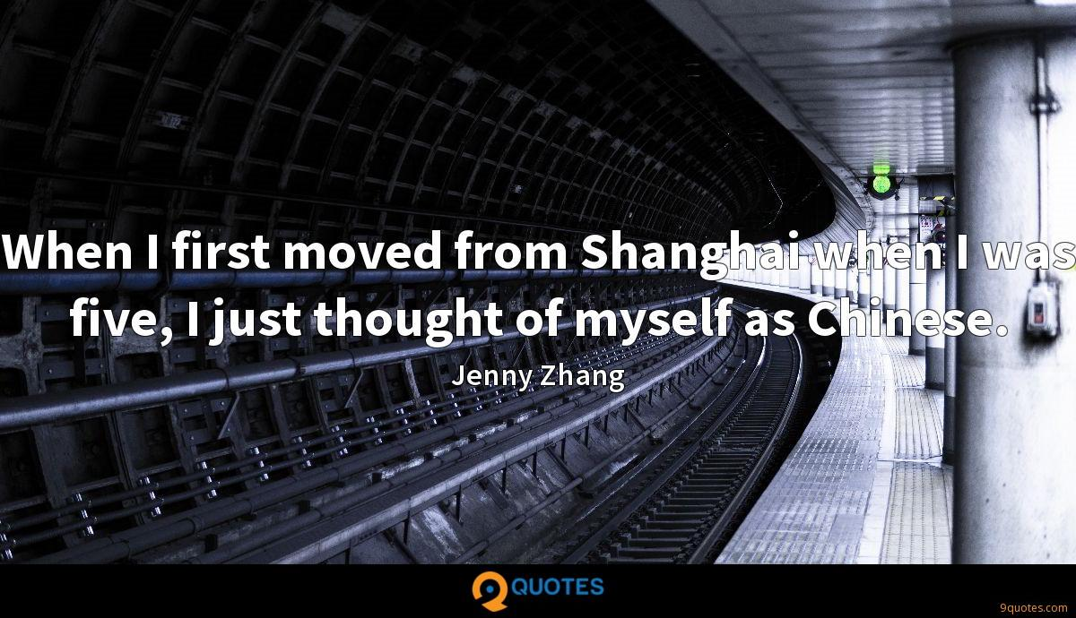 When I first moved from Shanghai when I was five, I just thought of myself as Chinese.