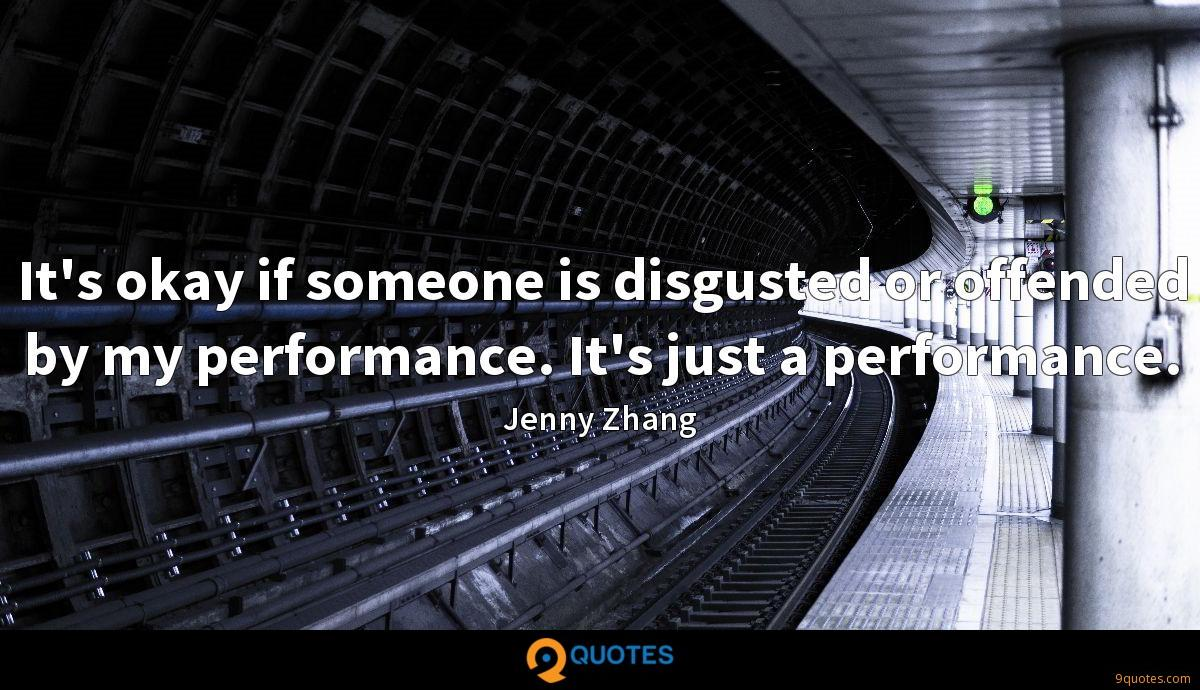 It's okay if someone is disgusted or offended by my performance. It's just a performance.