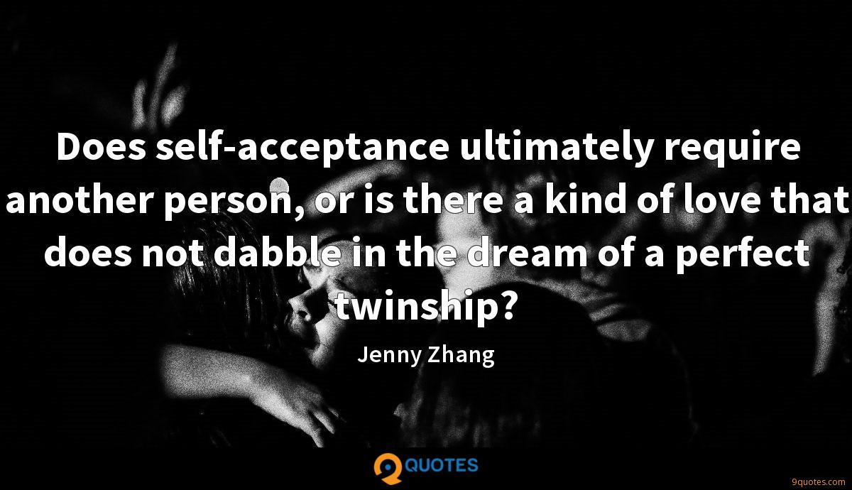 Does self-acceptance ultimately require another person, or is there a kind of love that does not dabble in the dream of a perfect twinship?
