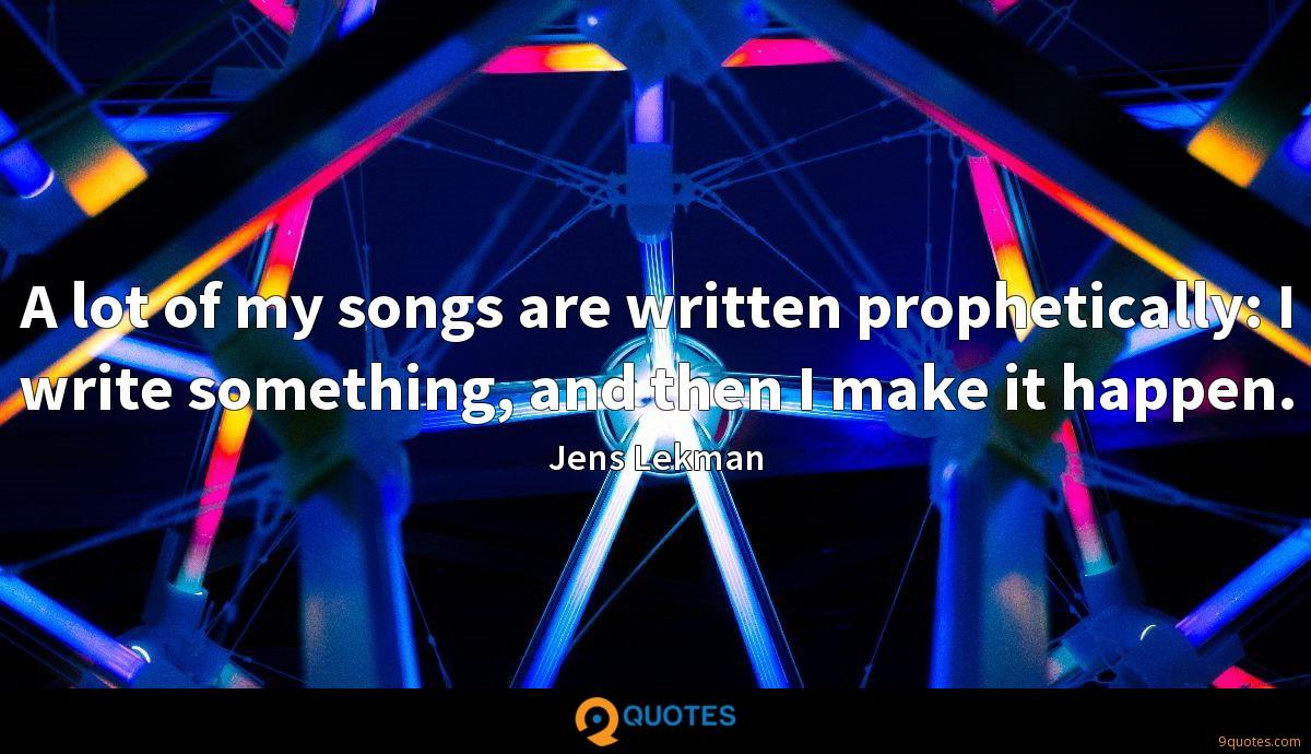 A lot of my songs are written prophetically: I write something, and then I make it happen.