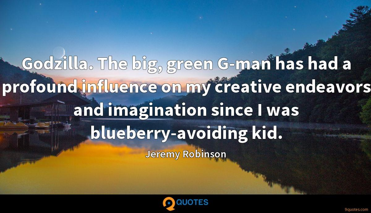 Godzilla. The big, green G-man has had a profound influence on my creative endeavors and imagination since I was blueberry-avoiding kid.