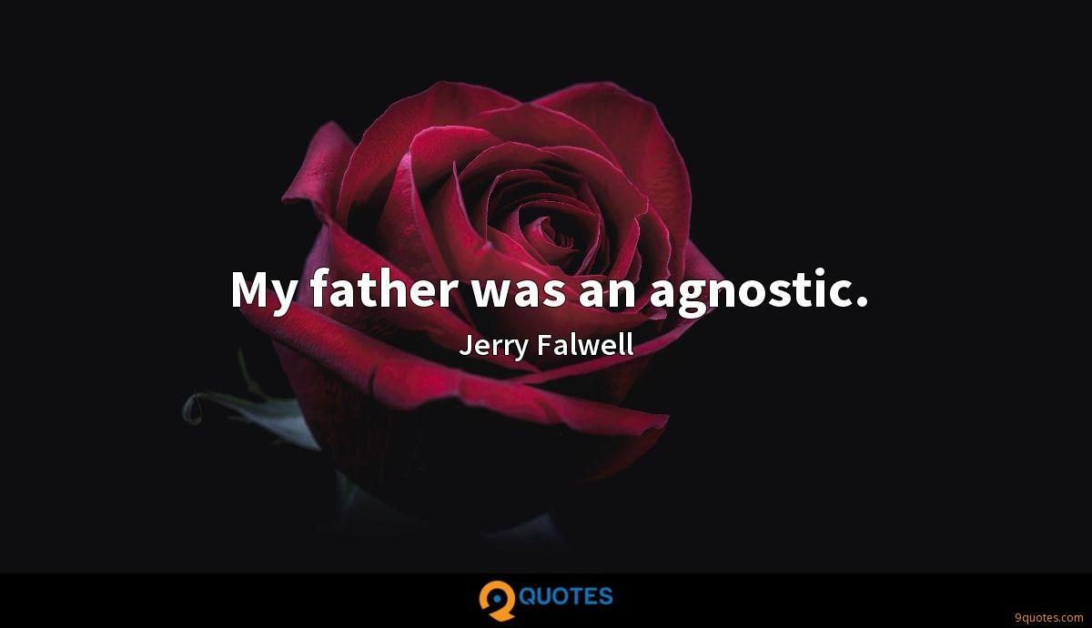 My father was an agnostic.