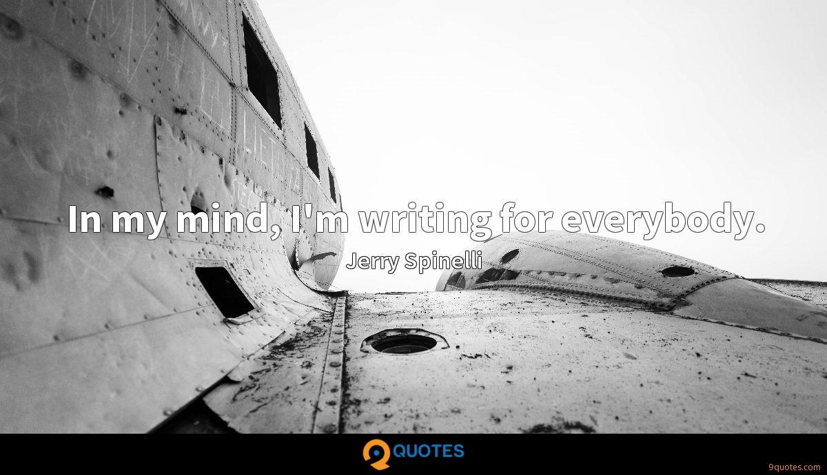 In my mind, I'm writing for everybody.