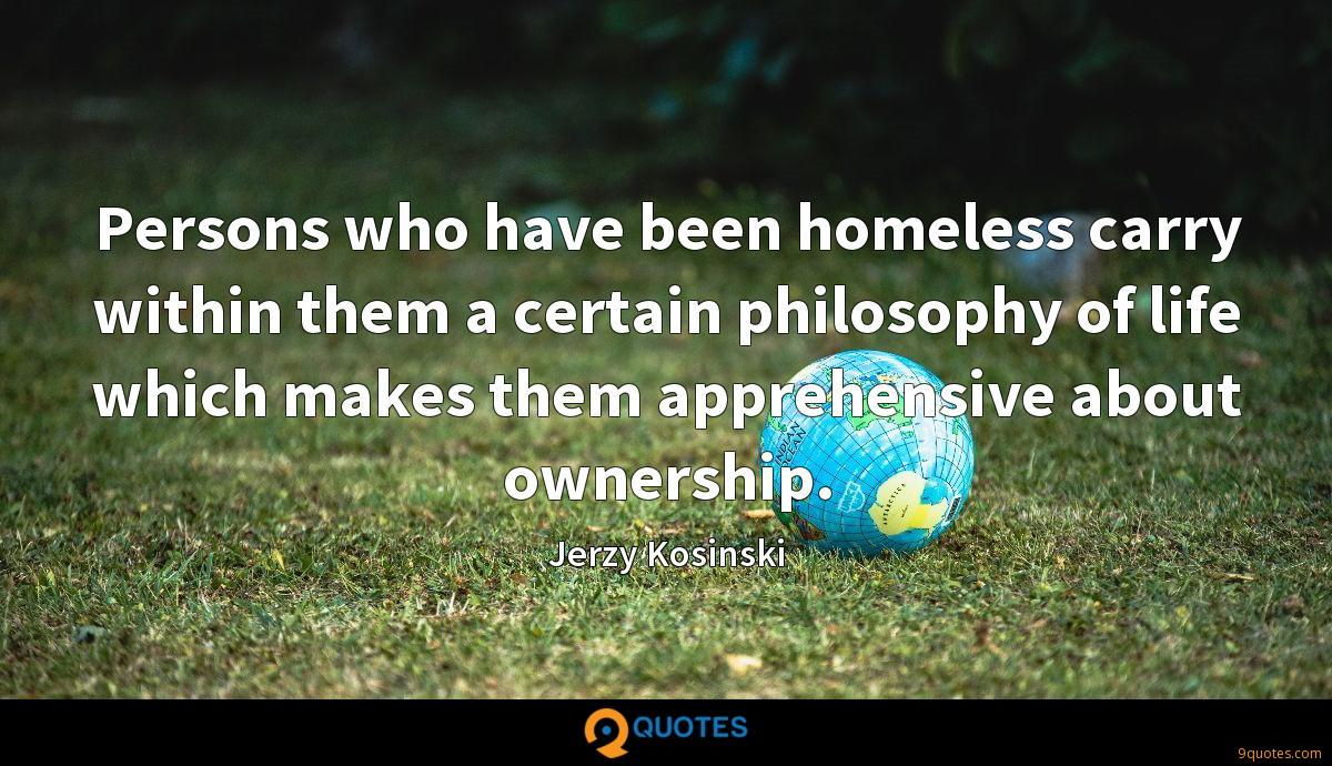 Persons who have been homeless carry within them a certain philosophy of life which makes them apprehensive about ownership.