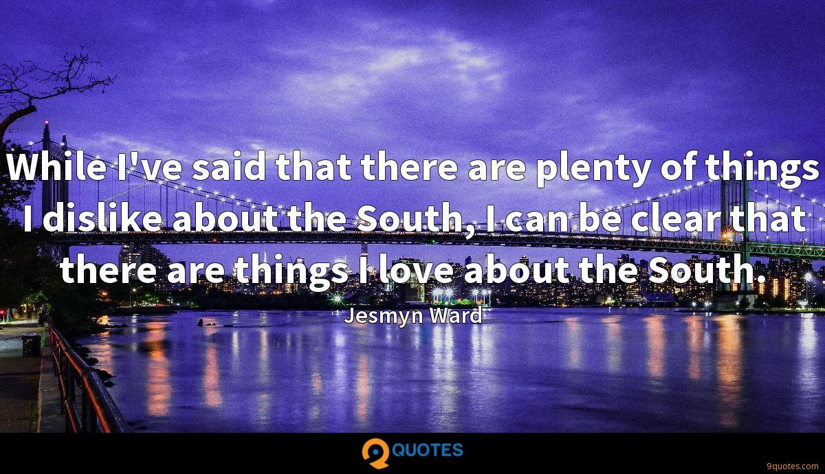 While I've said that there are plenty of things I dislike about the South, I can be clear that there are things I love about the South.