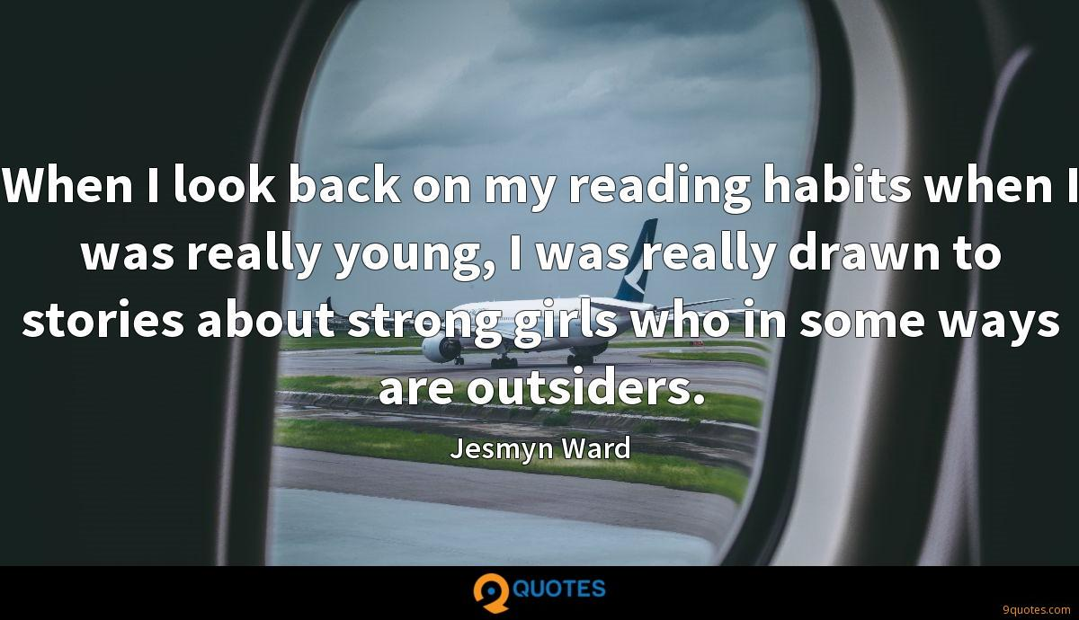 When I look back on my reading habits when I was really young, I was really drawn to stories about strong girls who in some ways are outsiders.
