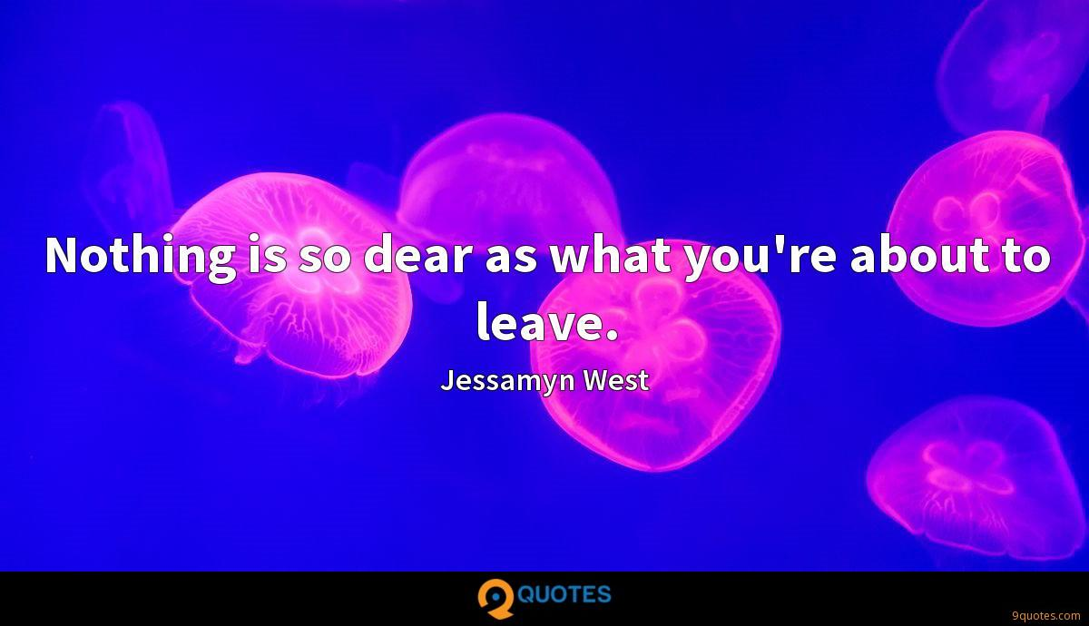 Nothing is so dear as what you're about to leave.