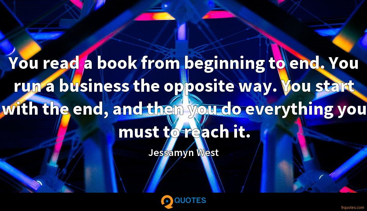You read a book from beginning to end. You run a business the opposite way. You start with the end, and then you do everything you must to reach it.