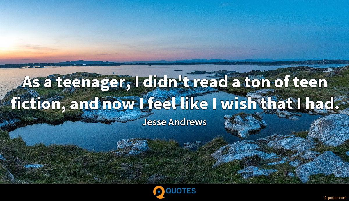 As a teenager, I didn't read a ton of teen fiction, and now I feel like I wish that I had.