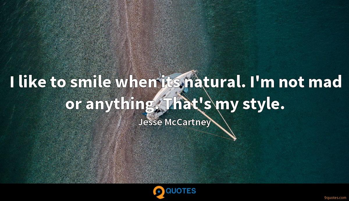 I like to smile when its natural. I'm not mad or anything. That's my style.