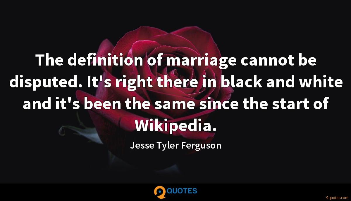 The definition of marriage cannot be disputed. It's right there in black and white and it's been the same since the start of Wikipedia.