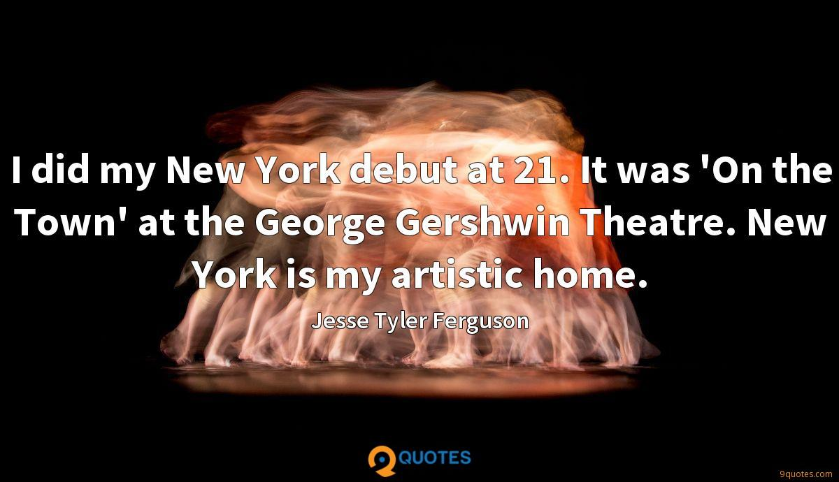 I did my New York debut at 21. It was 'On the Town' at the George Gershwin Theatre. New York is my artistic home.