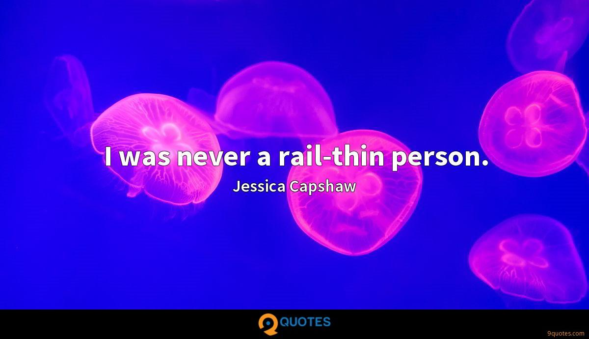 I was never a rail-thin person.