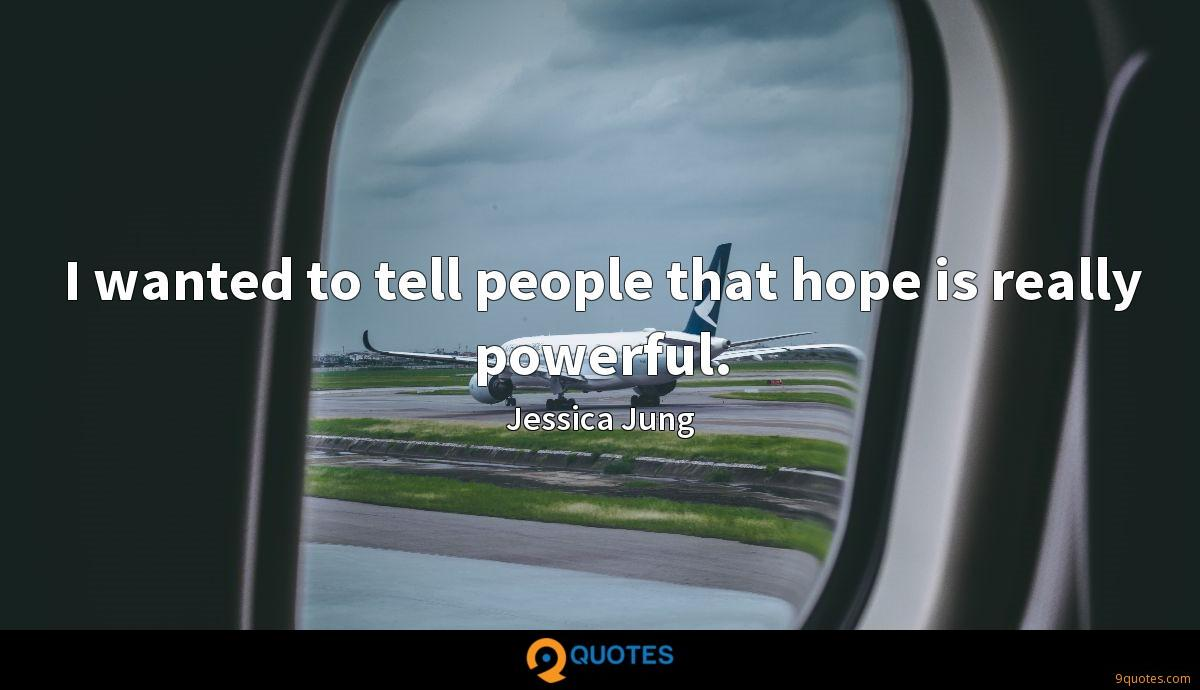 I wanted to tell people that hope is really powerful.