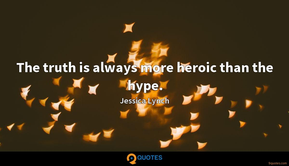 The truth is always more heroic than the hype.
