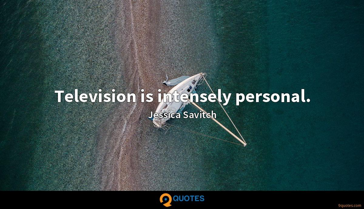 Television is intensely personal.