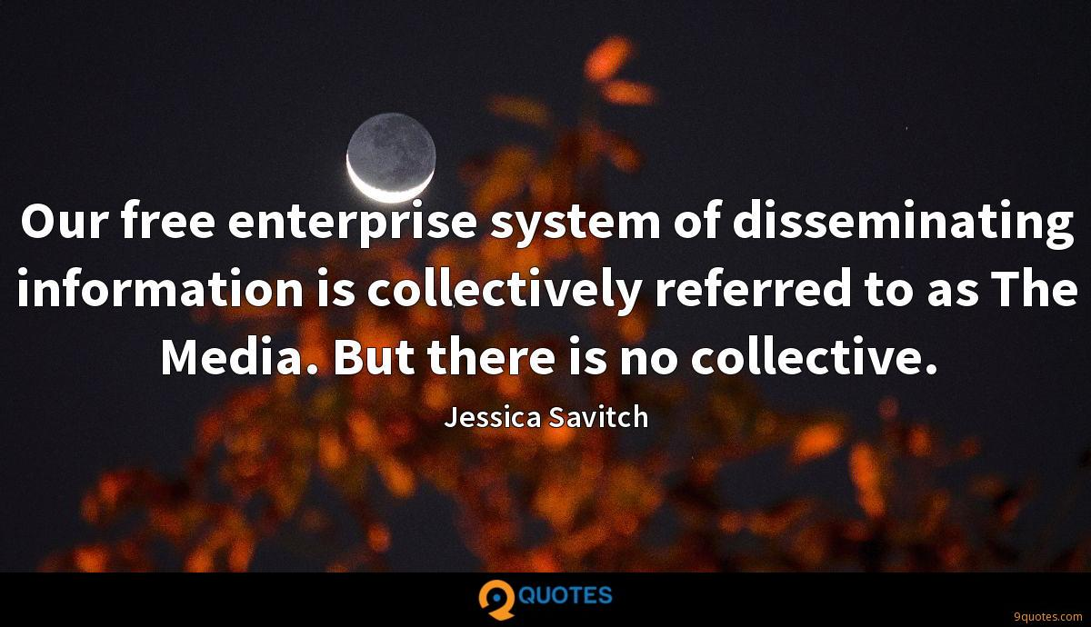 Our free enterprise system of disseminating information is collectively referred to as The Media. But there is no collective.