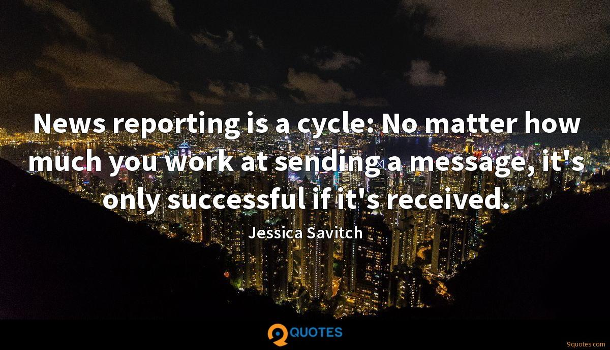 News reporting is a cycle: No matter how much you work at sending a message, it's only successful if it's received.