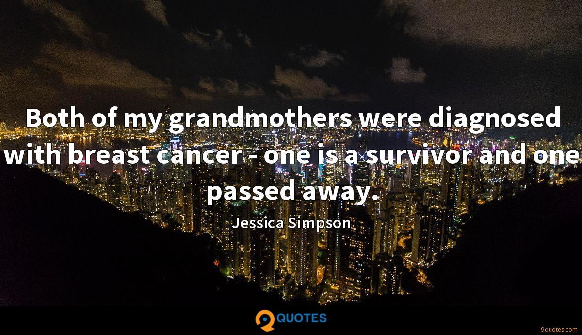 Both of my grandmothers were diagnosed with breast cancer - one is a survivor and one passed away.