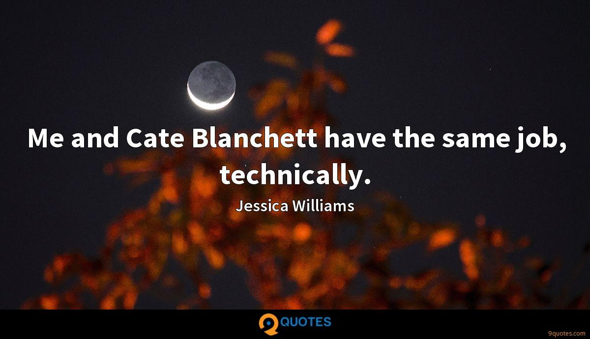 Me and Cate Blanchett have the same job, technically.