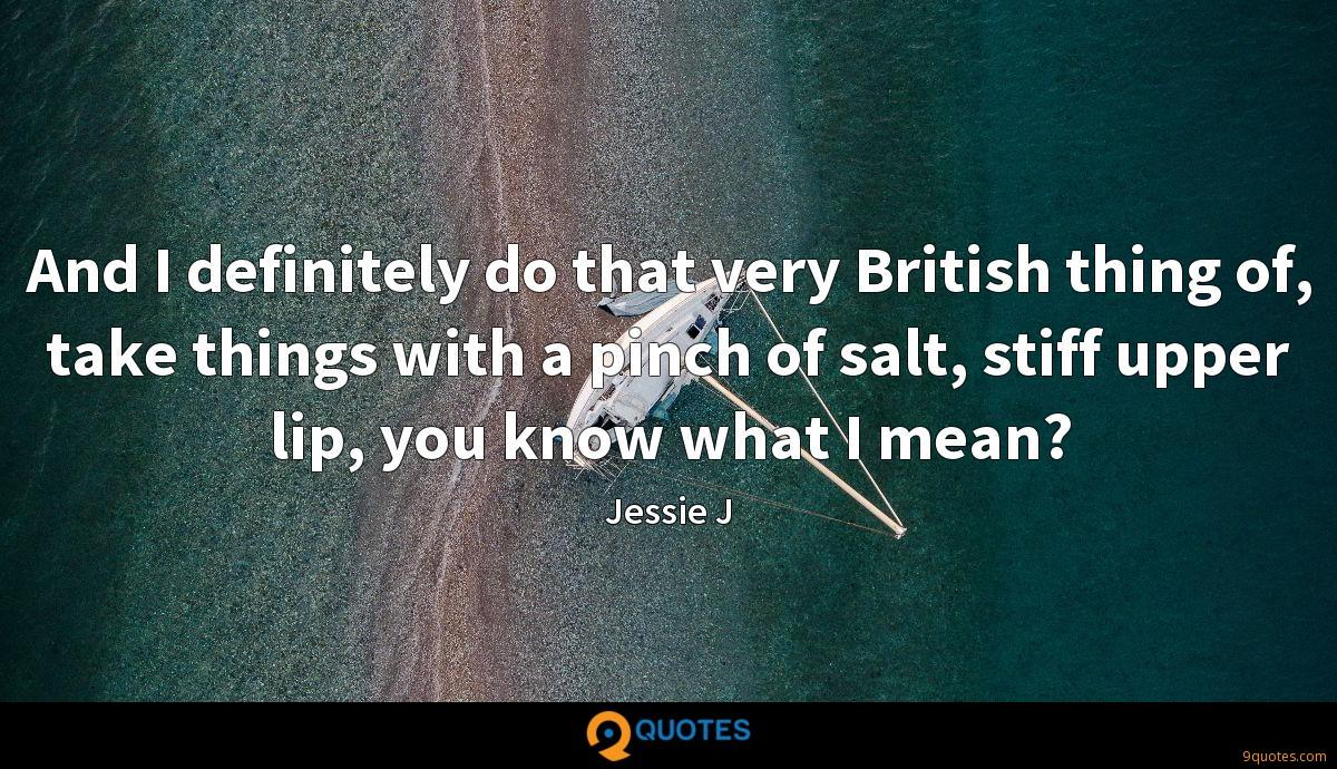 And I definitely do that very British thing of, take things with a pinch of salt, stiff upper lip, you know what I mean?