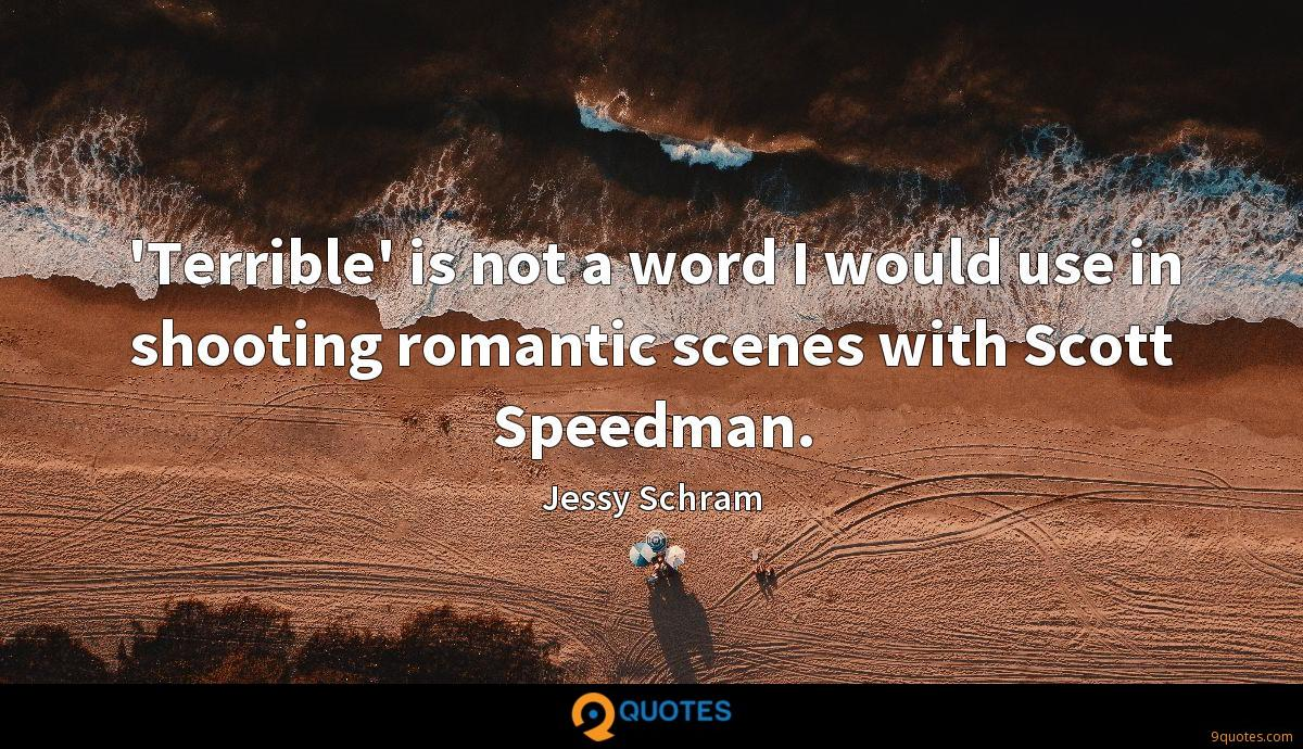 'Terrible' is not a word I would use in shooting romantic scenes with Scott Speedman.