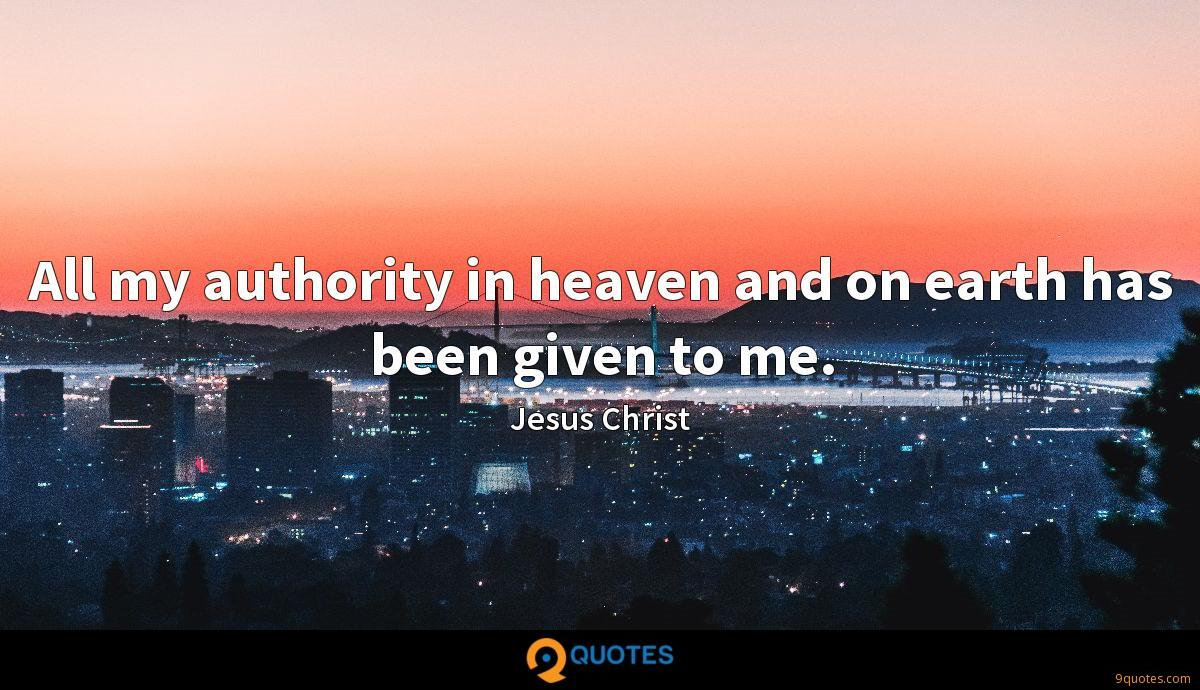 All my authority in heaven and on earth has been given to me.