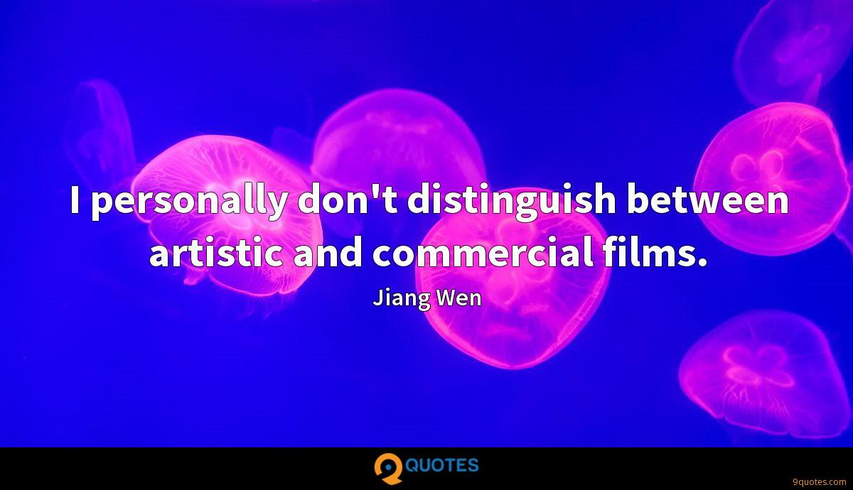 I personally don't distinguish between artistic and commercial films.