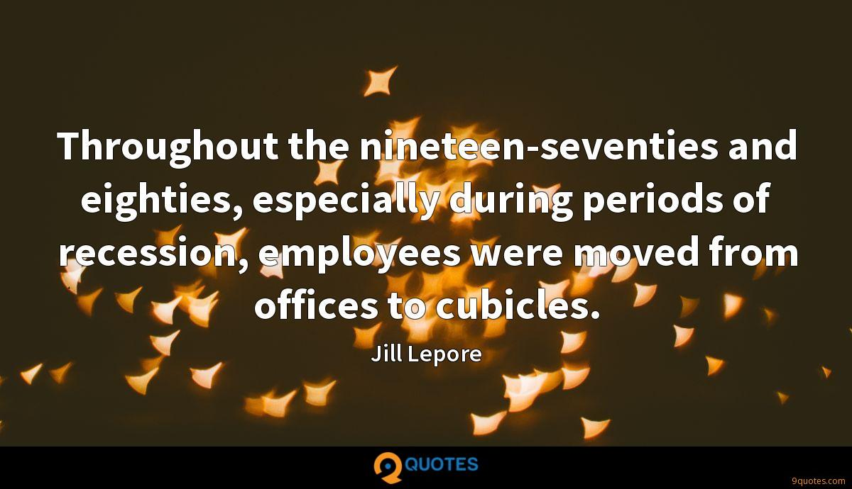 Throughout the nineteen-seventies and eighties, especially during periods of recession, employees were moved from offices to cubicles.