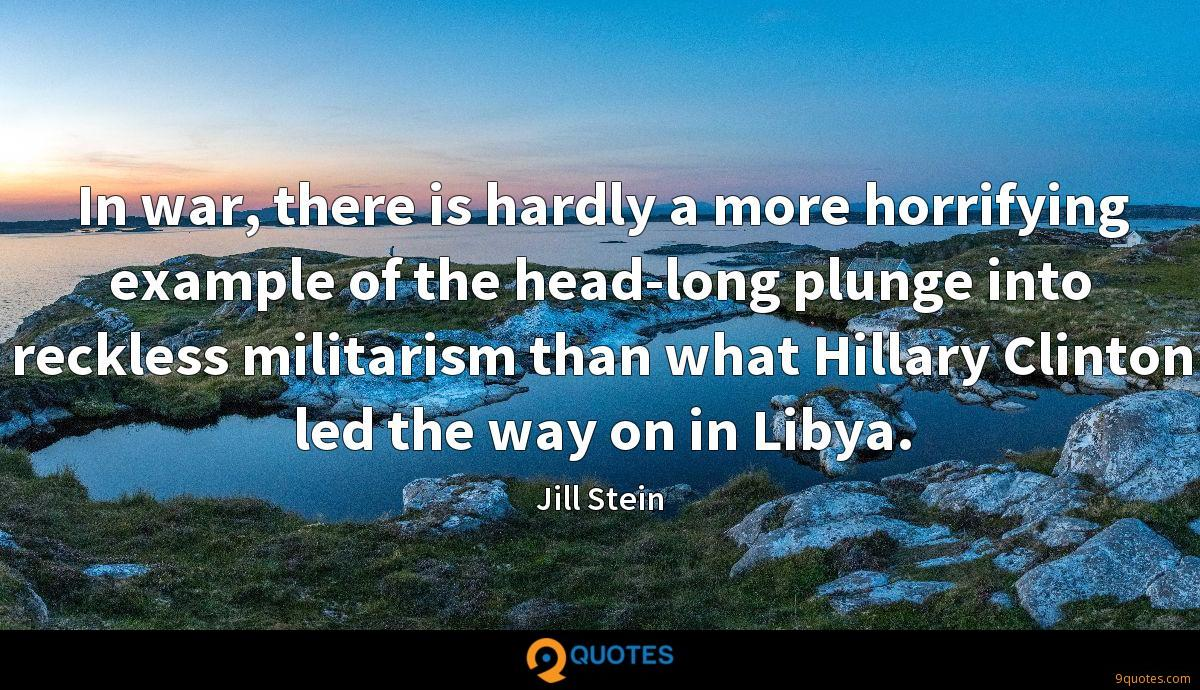 In war, there is hardly a more horrifying example of the head-long plunge into reckless militarism than what Hillary Clinton led the way on in Libya.