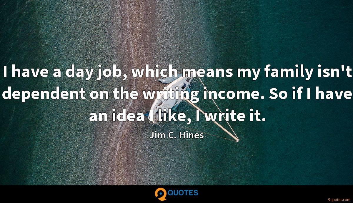 I have a day job, which means my family isn't dependent on the writing income. So if I have an idea I like, I write it.